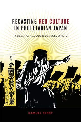 9780824838935: Recasting Red Culture in Proletarian Japan: Childhood, Korea, and the Historical Avant-Garde