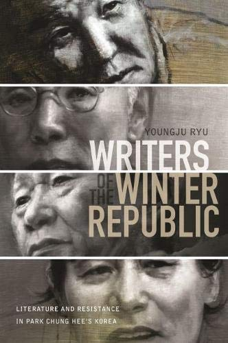 Writers of the Winter Republic: Literature and Resistance in Park Chung Hee s Korea (Paperback): ...