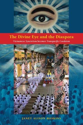9780824840044: The Divine Eye and the Diaspora: Vietnamese Syncretism Becomes Transpacific Caodaism