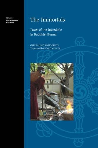 The Immortals: Faces of the Incredible in Buddhist Burma (Topics in Contemporary Buddhism): ...