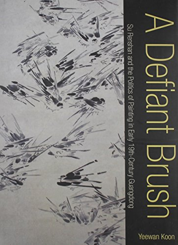 A Defiant Brush: Su Renshan and the Politics of Painting in Early 19th-Century Guangdong: Koon, ...