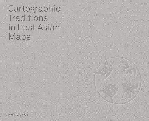 Cartographic Traditions in East Asian Maps: Richard A. Pegg