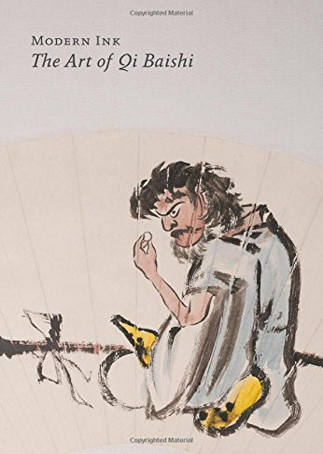 Modern Ink: The Art of Qi Baishi: Britta Erickson; Craig