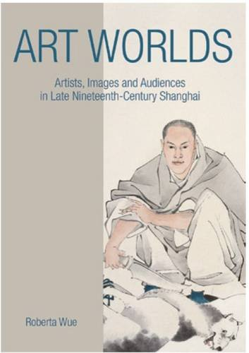 9780824851385: Art Worlds: Artists, Images, and Audiences in Late Nineteenth-Century Shanghai