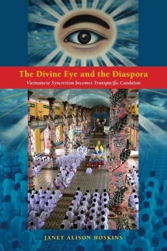 9780824851408: The Divine Eye and the Diaspora: Vietnamese Syncretism Becomes Transpacific Caodaism