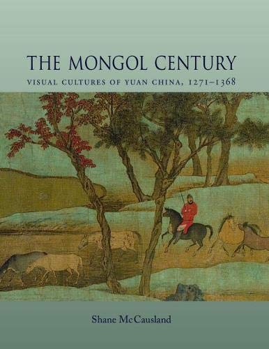 9780824851453: The Mongol Century: Visual Cultures of Yuan China, 1271-1368