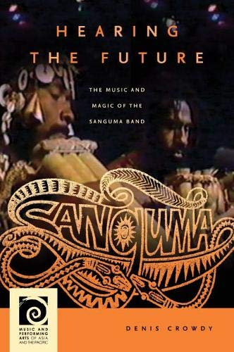 Hearing the Future: The Music and Magic of the Sanguma Band (Hardback): Denis Crowdy
