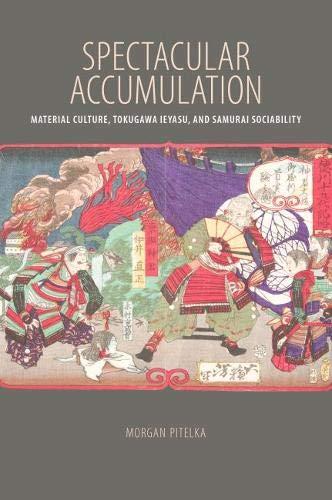 Spectacular Accumulation: Material Culture, Tokugawa Ieyasu, and Samurai Sociability (Paperback)