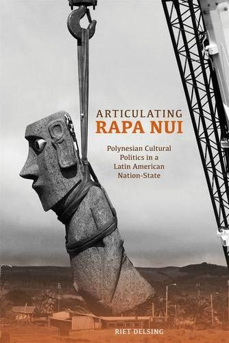 9780824851682: Articulating Rapa Nui: Polynesian Cultural Politics in a Latin American Nation-State