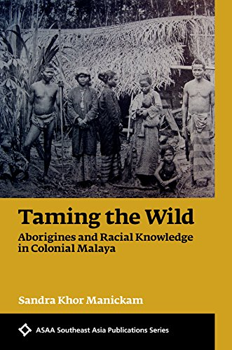 9780824852559: Taming the Wild: Aborigines and Racial Knowledge in Colonial Malaya (ASAA Southeast Asia Publications)