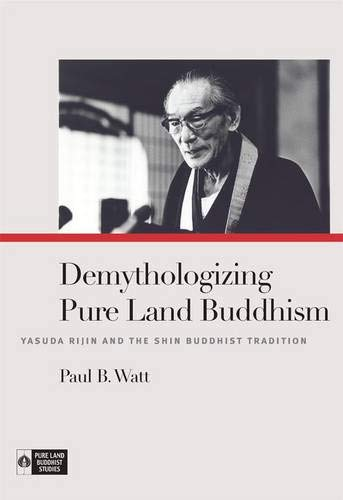 Demythologizing Pure Land Buddhism: Yasuda Rijin and the Shin Buddhist Tradition (Hardback): Paul B...