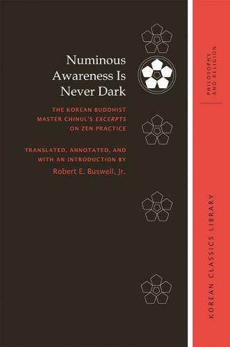 Numinous Awareness Is Never Dark: The Korean Buddhist Master Chinul's Excerpts on Zen Practice...