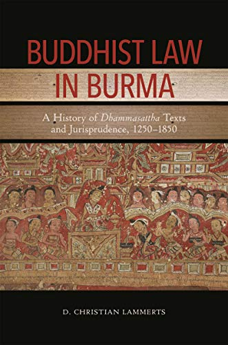 9780824872601: Buddhist Law in Burma: A History of Dhammasattha Texts and Jurisprudence 1250-1850