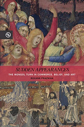 9780824876579: Sudden Appearances: The Mongol Turn in Commerce, Belief, and Art