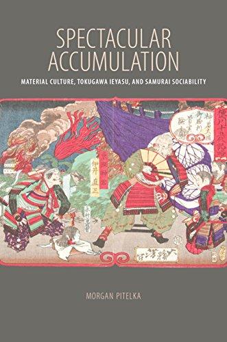 9780824876814: Spectacular Accumulation: Material Culture, Tokugawa Ieyasu, and Samurai Sociability