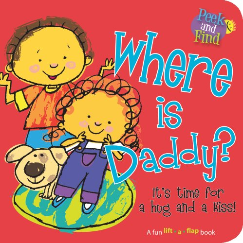 9780824914059: Where is Daddy?: It's Time for a Hug and a Kiss! (Peek and Find)