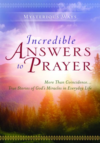 9780824931810: Incredible Answers to Prayer: More Than Coincidence...True Stories of God's Miracles in Everyday Life (Mysterious Ways series)
