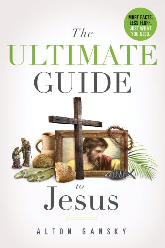 The Ultimate Guide to Jesus: More Facts, Less Fluff: Alton Gansky