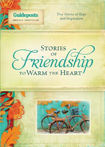 Stories of Friendship to Warm the Heart (Stories to Warm the Heart series): Guideposts Editors