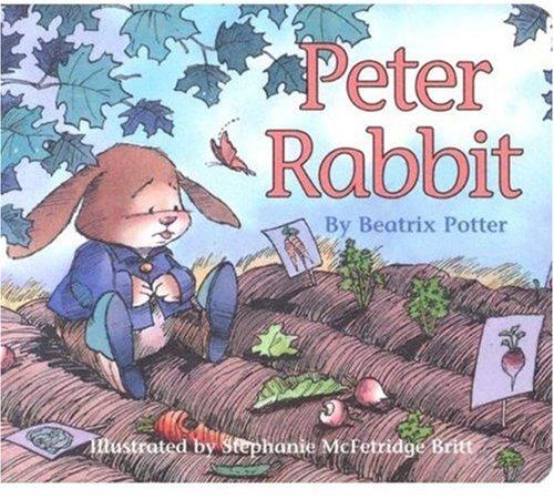 Peter Rabbit: Beatrix Potter; Illustrator-Stephanie McFetridge Britt
