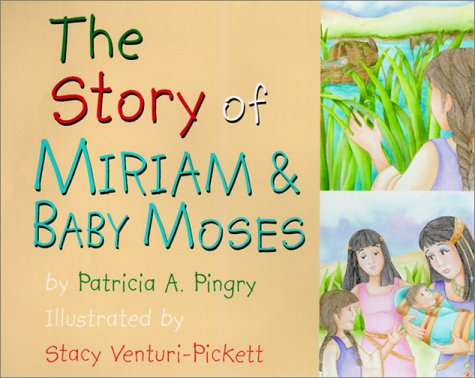 The Story of Miriam and Baby Moses: Patricia A. Pingry