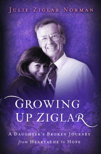 Growing Up Ziglar: A Daughter's Broken Journey from Heartache to Hope (Voices of Faith Series)...