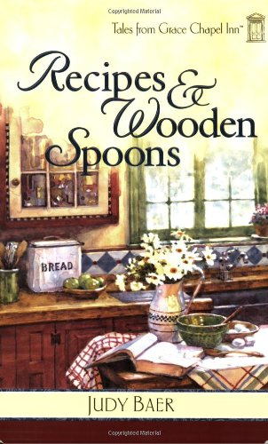 Recipes & Wooden Spoons (Tales from Grace Chapel Inn, Book 2) (9780824947019) by Judy Baer