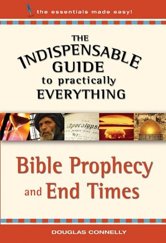 9780824947729: The Indispensable Guide to Practically Everything: Bible Prophecy and End Times