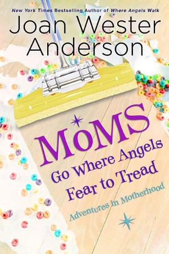 Moms Go Where Angels Fear to Tread: Adventures in Motherhood (0824947819) by Joan Wester Anderson