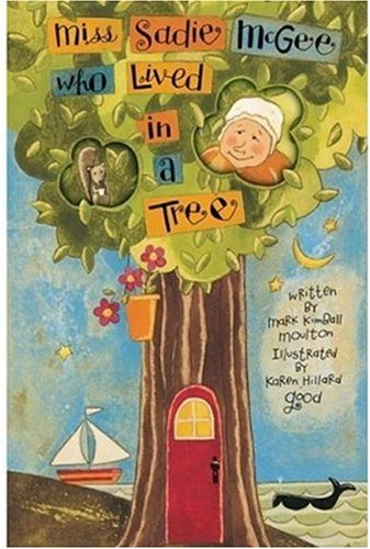 Miss Sadie McGee Who Lived in a Tree (0824951522) by Mark Kimball Moulton