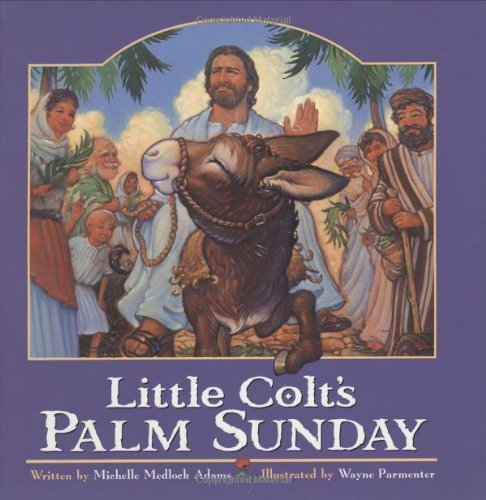 Little Colt's Palm Sunday (082495503X) by Michelle Medlock Adams
