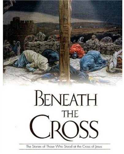 9780824958817: Beneath The Cross: The Stories Of Those Who Stood At The Cross Of Jesus