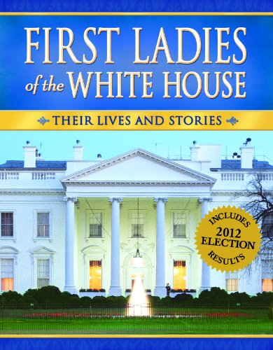First Ladies of the White House: Their Lives and Stories (2012 Edition): Ideals Editors
