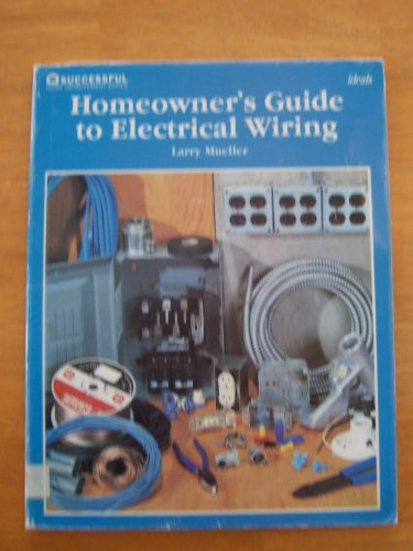 Homeowner's guide to electrical wiring (Successful home improvement series): Mueller, Larry