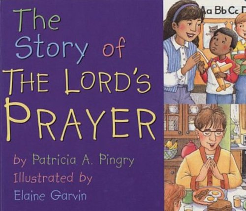 The Story of the Lord's Prayer (0824965191) by Patricia A. Pingry; Elaine Garvin
