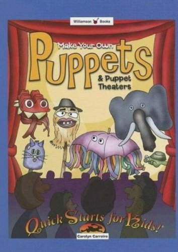 9780824967765: Make Your Own Puppets & Puppet Theaters (Williamson Quick Starts for Kids! Book)