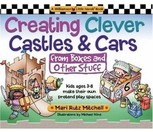 9780824967826: Creating Clever Castles & Cars (from Boxes and Other Stuff): Kids Ages 3-8 Make Their Own Pretend Play Spaces (Williamson Little Hands Book)