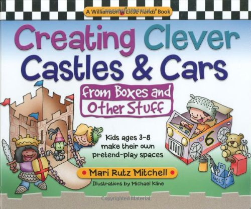 9780824967833: Creating Clever Castles & Cars (from Boxes and Other Stuff): Kids Ages 3-8 Make Their Own Pretend Play Spaces (Williamson Little Hands Book)