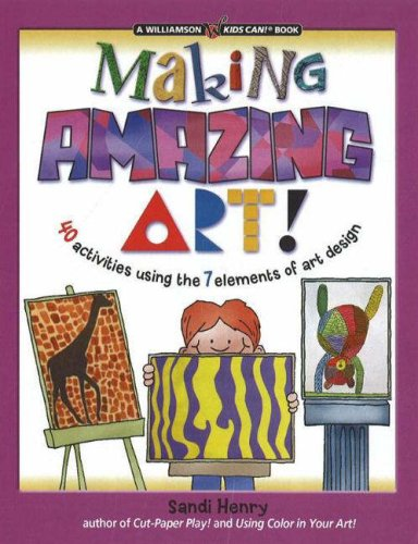 9780824967956: Making Amazing Art: 40 Activities Using the 7 Elements of Art Design (Williamson Kids Can! Series)