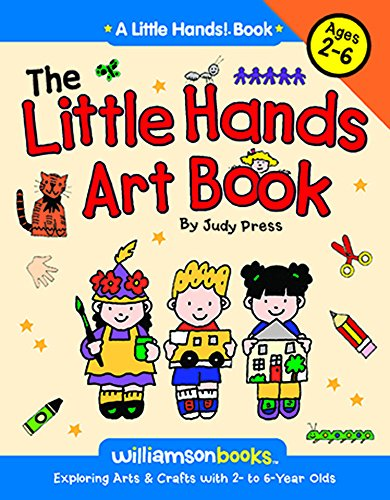 9780824968205: The Little Hands Art Book: Exploring Arts & Crafts with 2-6 Year Olds: Exploring Arts and Crafts with 2- to 6-year Olds (Williamson Little Hands Series)