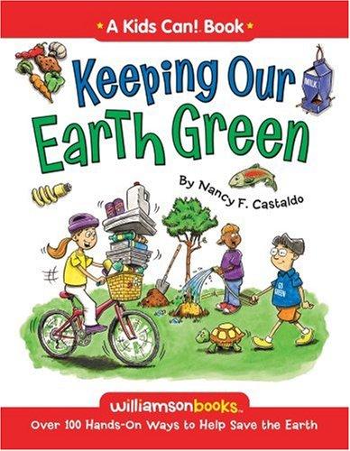 Keeping Our Earth Green (Kids Can): Nancy F. Castaldo