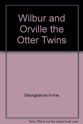 Zoo Babies: Wilbur And Orville The Otter Twins (9780824980344) by Georgeanne Irvine