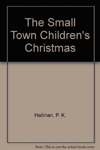 The Small Town Children's Christmas: Hallinan, P. K.