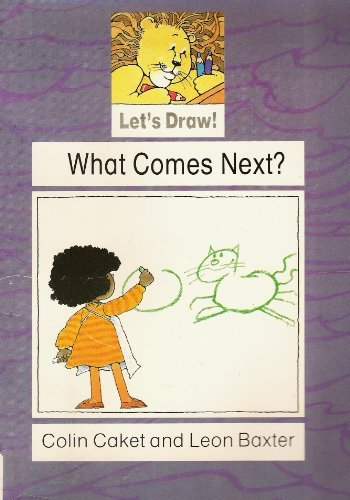 What Comes Next? (Lets Draw Series) (0824982037) by Colin Caket; Leon Baxter