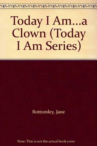 Today I Am...a Clown (Today I Am Series) (0824984358) by Bottomley, Jane