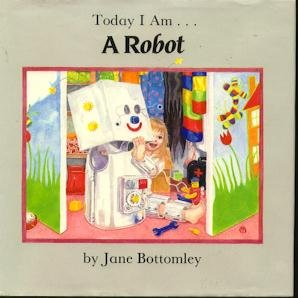 Today I Am...a Robot (Today I Am Series) (0824984366) by Bottomley, Jane