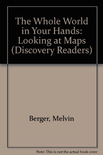 The Whole World in Your Hands: Looking at Maps (Discovery Readers): Berger, Melvin, Berger, Gilda