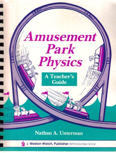 Amusement Park Physics: A Teacher's Guide: Nathan A. Unterman