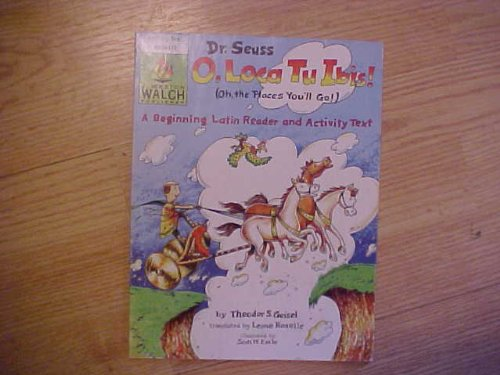 9780825124570: O, Loca Tu Ibis (Oh, the Places You'll Go): A Beginning Latin Reader and Activity Text