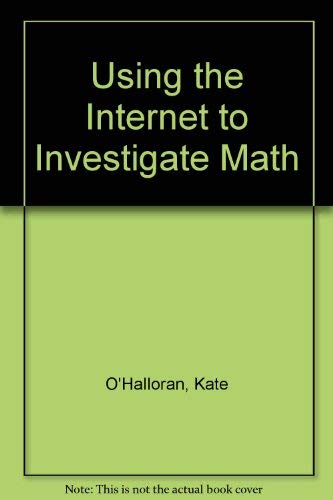 Using the Internet to Investigate Math: O'Halloran, Kate; Sherwood,